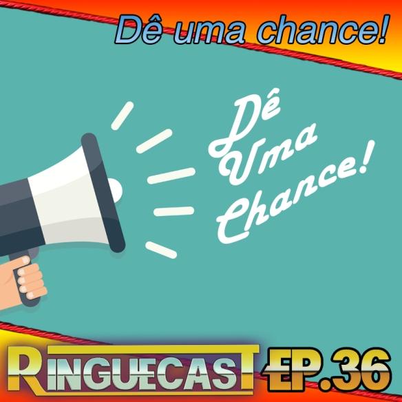 RINGUECAST36_DE-UMA-CHANCE